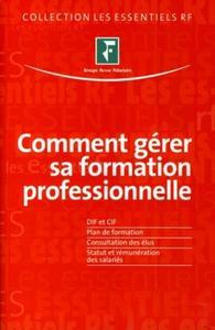 COMMENT GERER SA FORMATION PROFESSIONNELLE. DIF ET CIF. PLANDE FORMATION. CONSUL