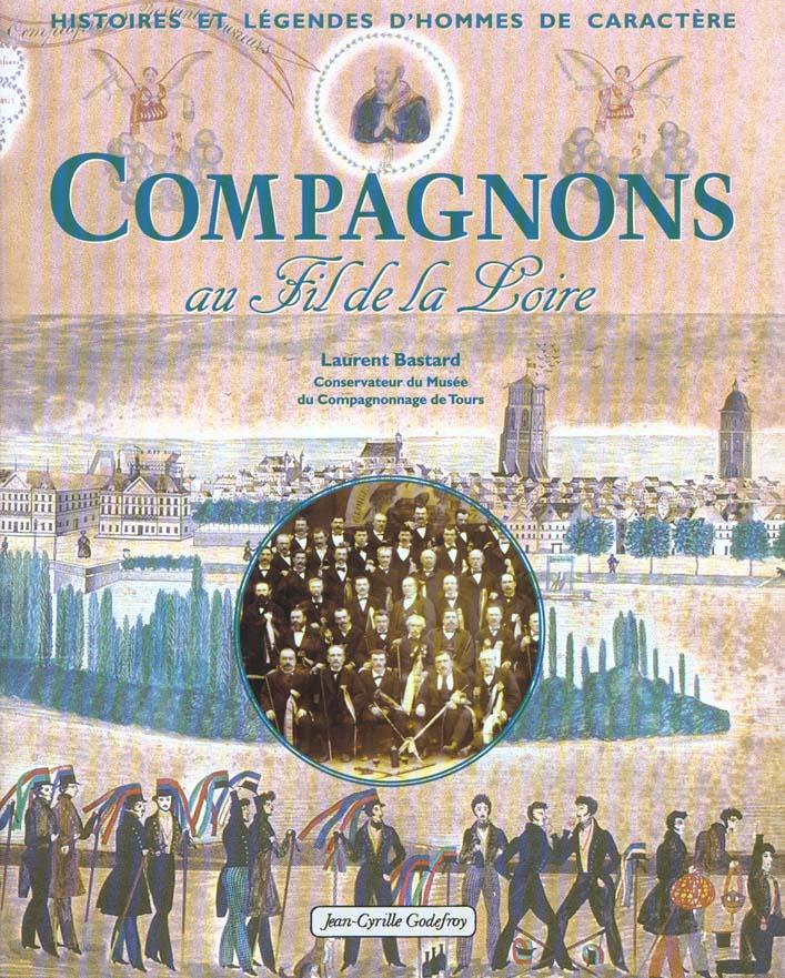 COMPAGNONS AU FIL DE LA LOIRE - HISTOIRES ET LEGENDES D'HOMMES DE CARACTERE