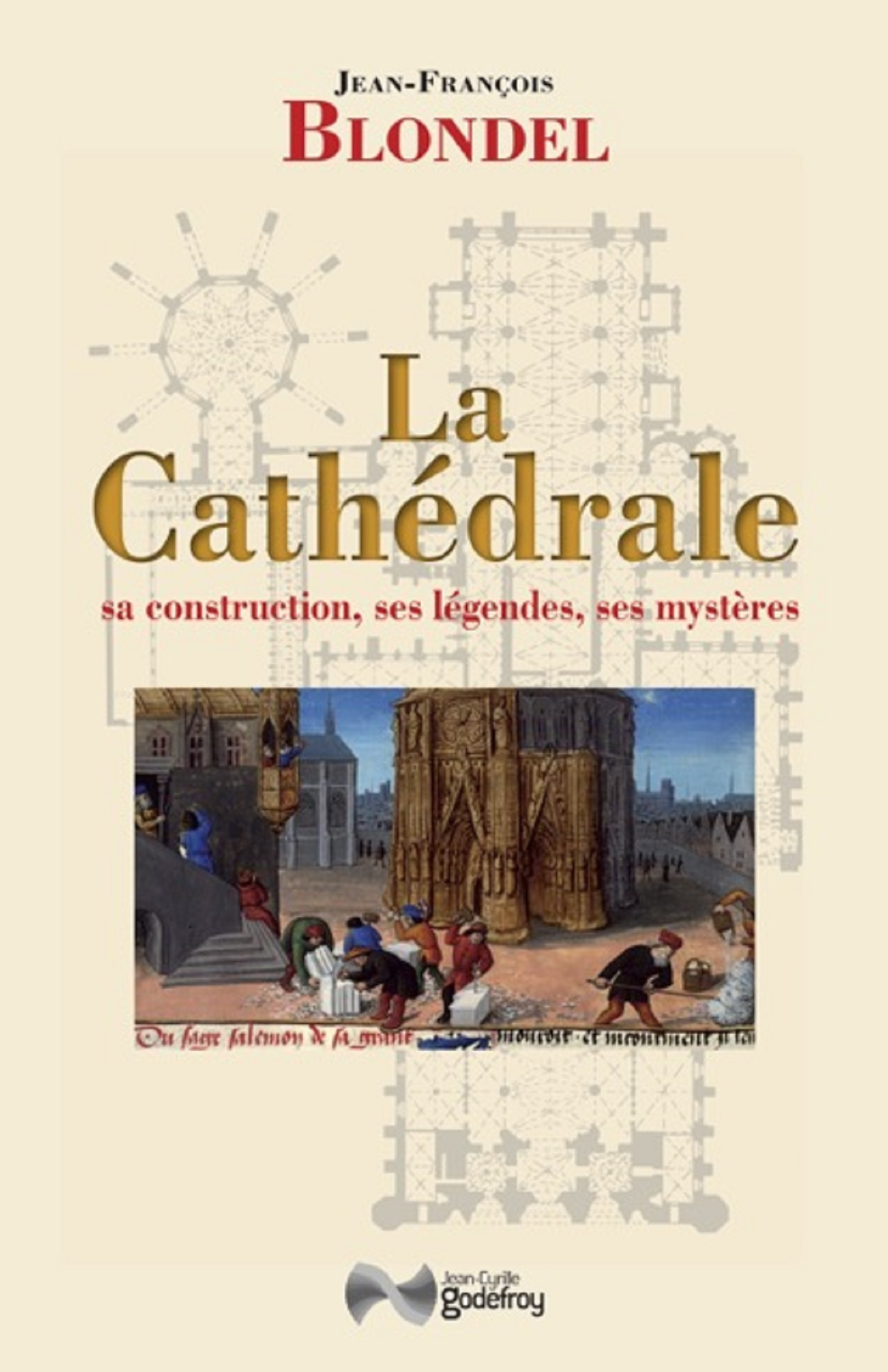 LA CATHEDRALE - SA CONSTRUCTION, SES LEGENDES, SES MYSTERES