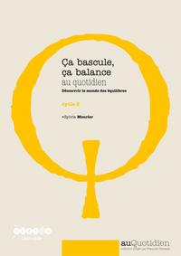 CA BASCULE, CA BALANCE AU QUOTIDIEN - DECOUVRIR LE MONDE DES EQUILIBRES - CYCLE 2