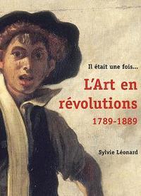 IL ETAIT UNE FOIS...L'ART EN REVOLUTIONS, 1789-1889