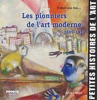 IL ETAIT UNE FOIS... LES PIONNIERS DE L'ART MODERNE, 1889-1914