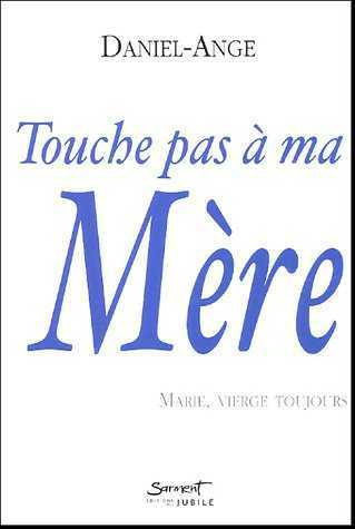 TOUCHE PAS A MA MERE, MARIE VIERGE, TOUJOURS
