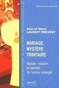 MARIAGE, MYSTERE TRINITAIRE : BEAUTE, VOCATION ET SAINTETE DE L'AMOUR CONJUGAL