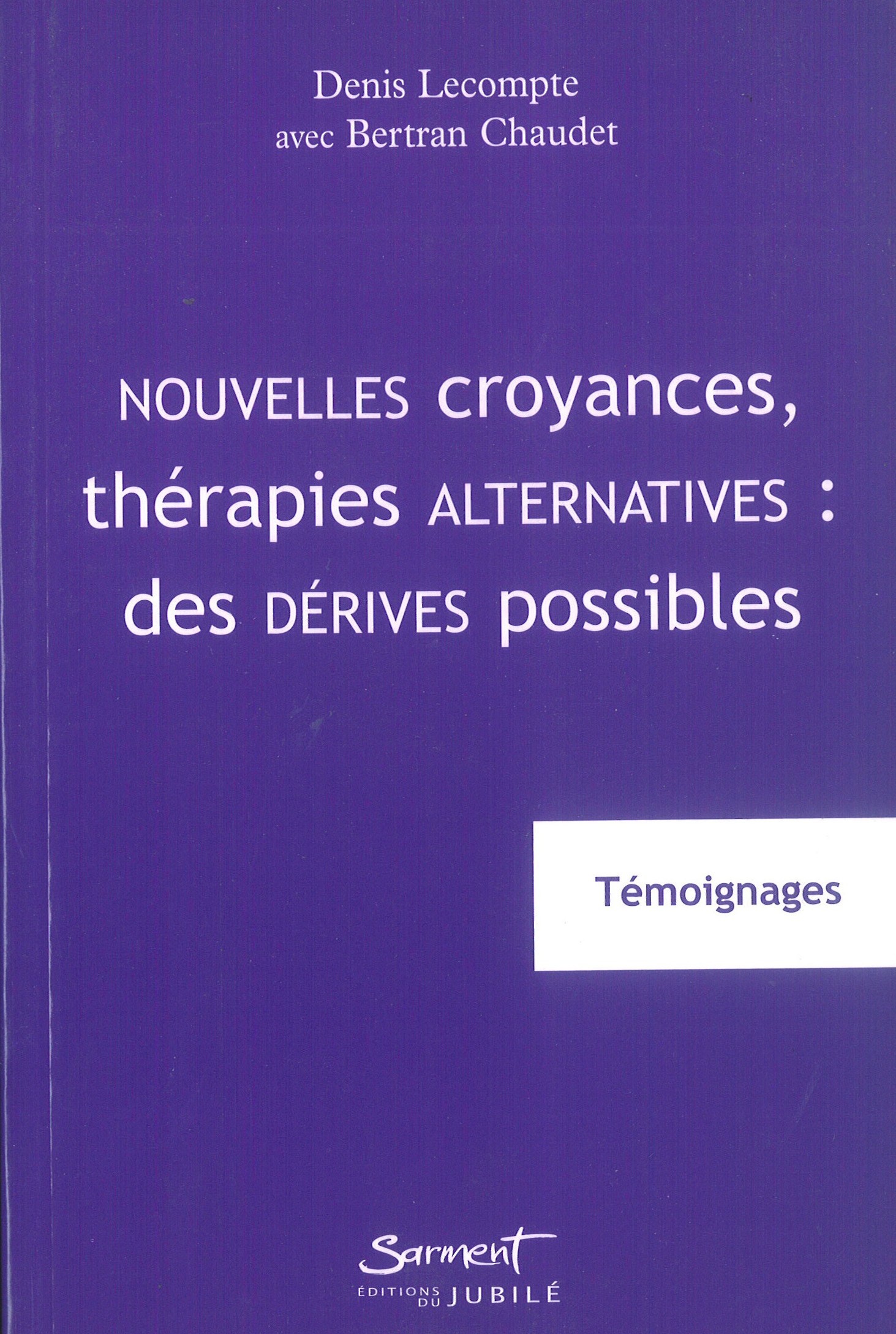 NOUVELLES CROYANCES, THERAPIES ALTERNATIVES : DES DERIVES POSSIBLES - TEMOIGNAGES