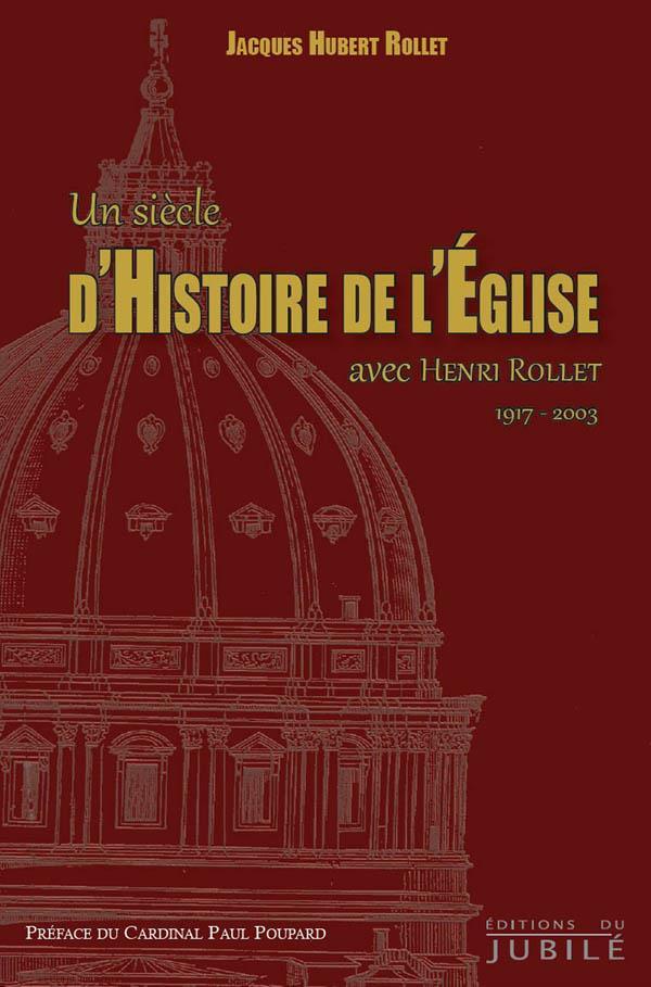 UN SIECLE D'HISTOIRE DE L'EGLISE - AVEC HENRI ROLLET (1917-2003)