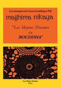 MAJJHIMA NIKAYA LES MOYENS DISCOURS DU BOUDDHA (SUTTAS)