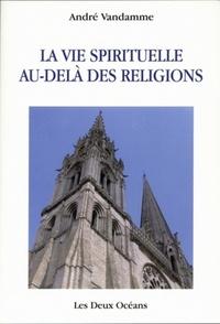 AU-DELA DES RELIGIONS, LA VIE SPIRITUELLE