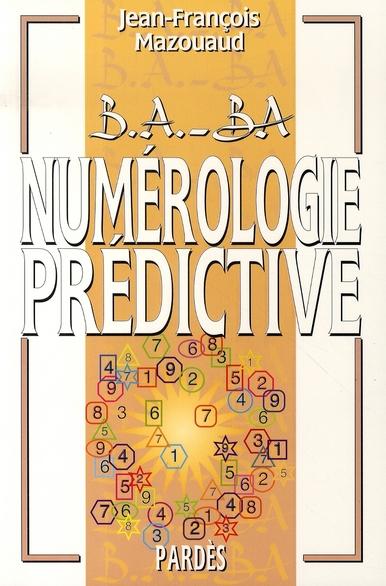 B.A. - BA DE LA NUMEROLOGIE PREDICTIVE