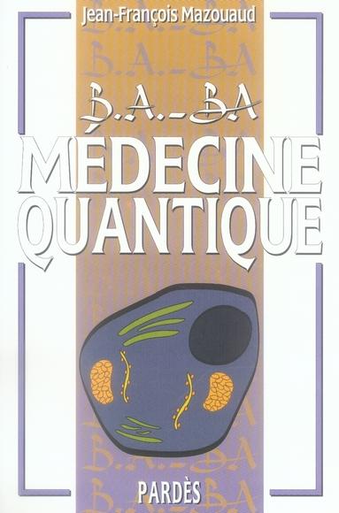 B.A. - BA DE LA MEDECINE QUANTIQUE