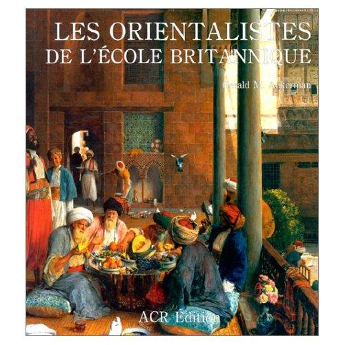 LES ORIENTALISTES DE L'ECOLE BRITANNIQUE