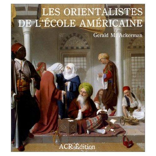 LES ORIENTALISTES DE L'ECOLE AMERICAINE
