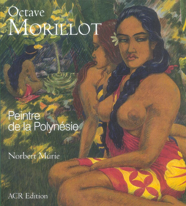 OCTAVE MORILLOT, PEINTRE DE LA POLYNESIE