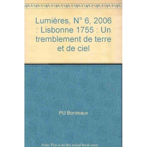 LUMIERES, N  6/2005. LISBONNE 1755 : UN TREMBLEMENT DE TERRE ET DE CI EL