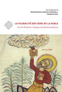 LA PLURALITE DES SENS DE LA BIBLE. LIRE LES ECRITURES A L'EPOQUE DES  FONDAMENTALISMES