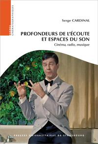 PROFONDEURS DE L'ECOUTE ET ESPACES DU SON. CINEMA, RADIO, MUSIQUE