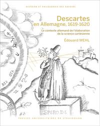 DESCARTES EN ALLEMAGNE, 1619-1620. LE CONTEXTE ALLEMAND DE L'ELABORAT ION DE LA SCIENCE CARTESIENNE