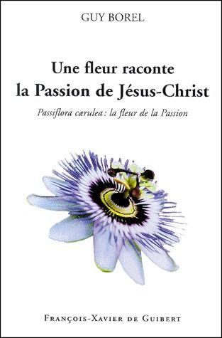 UNE FLEUR RACONTE LA PASSION DE JESUS CHRIST