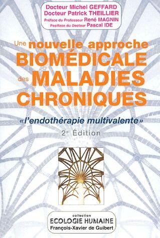"""UNE NOUVELLE APPROCHE BIOMEDICALE DES MALADIES CHRONIQUES - """"L'ENDOTHERAPIE MULTIVALENTE"""" (2E EDITIO"""