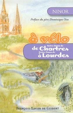 A VELO, DE NOTRE-DAME DE CHARTRES A NOTRE-DAME DE LOURDES