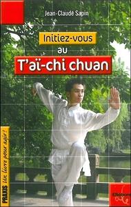 INITIEZ-VOUS AU T'AI-CHI CHUAN