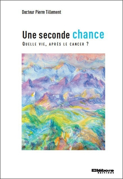 UNE SECONDE CHANCE - QUELLE VIE APRES LE CANCER ?