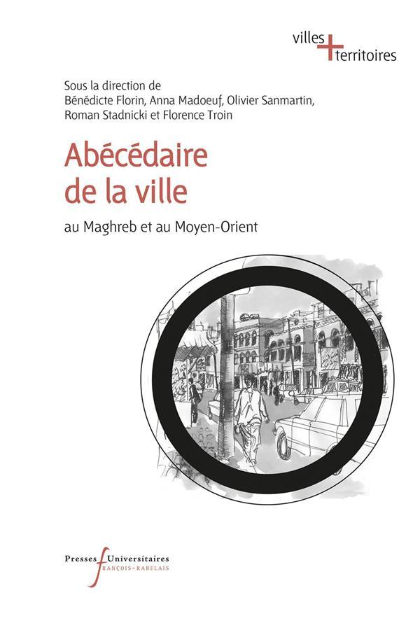 ABECEDAIRE DE LA VILLE - AU MAGHREB ET AU MOYEN-ORIENT
