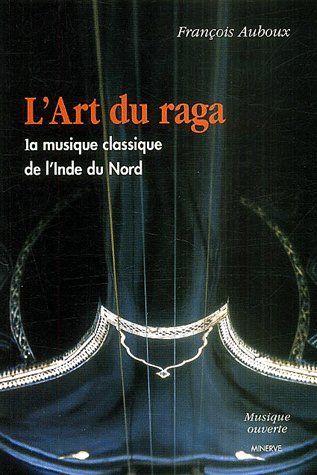 L' ART DU RAGA, LA MUSIQUE DE L'INDE DU NORD