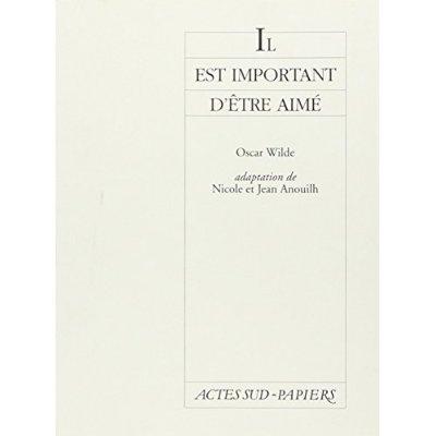IL EST IMPORTANT D'ETRE AIME - - ADAPTATION DE NICOLE ET JEAN ANOUILH