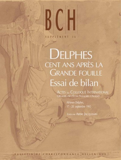 DELPHES, CENT ANS APRES LA GRANDE FOUILLE. ESSAI DE BILAN ACTES DU COLLOQUE INTERNATIONAL ORGANISE P