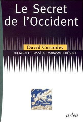 LE SECRET DE L'OCCIDENT. DU MIRACLE PASSE AU MARASME PRESENT