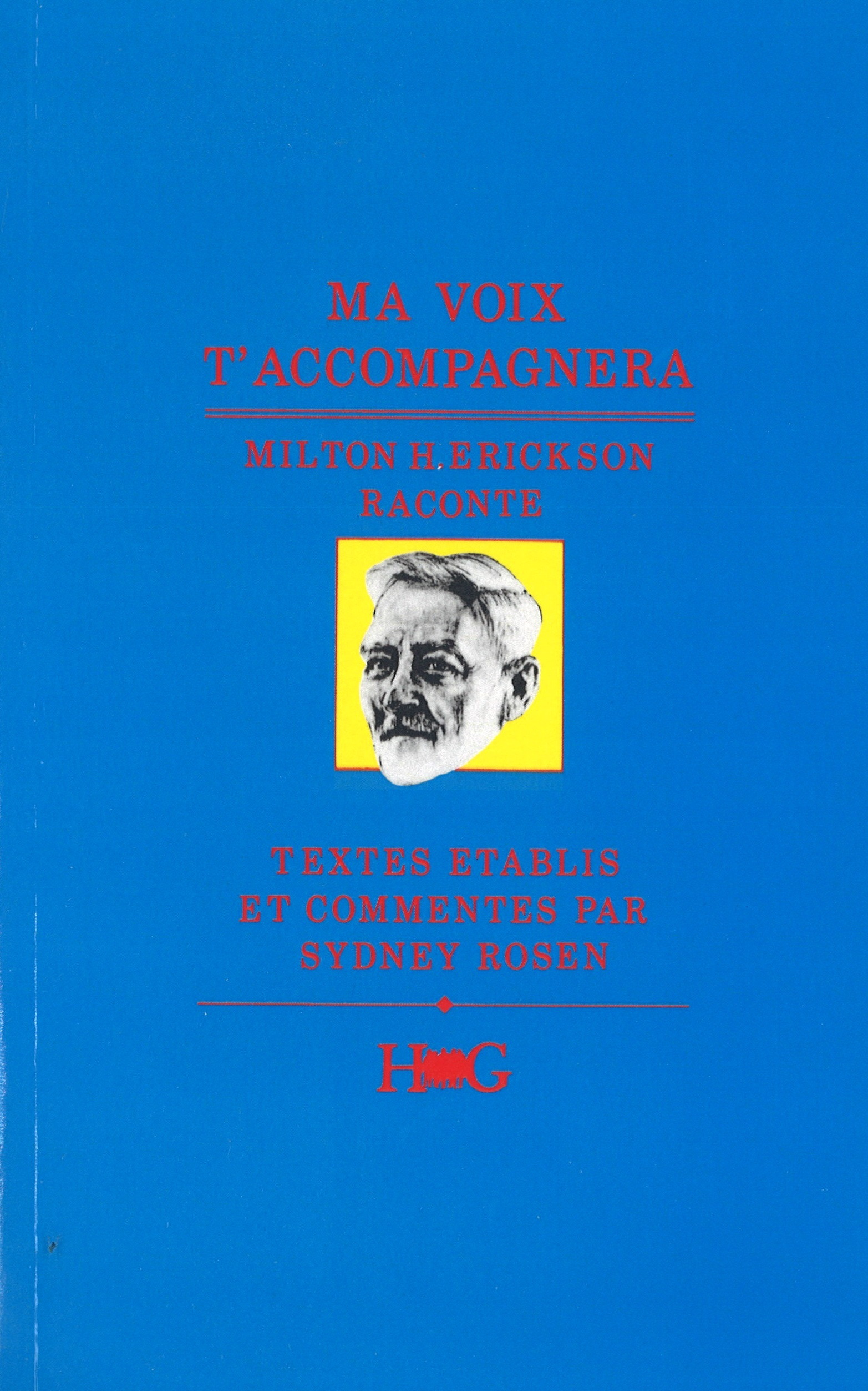 MA VOIX T'ACCOMPAGNERA... : MILTON H. ERICKSON RACONTE