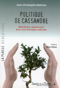 POLITIQUE DE CASSANDRE - MANIFESTE REPUBLICAIN POUR UNE ECOLOGIE RADICALE