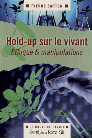 HOLD-UP SUR LE VIVANT - ETHIQUE & MANIPULATIONS