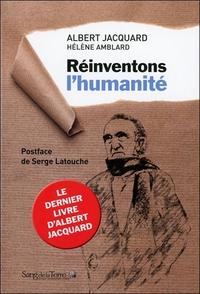REINVENTONS L'HUMANITE - LE DERNIER LIVRE D'ALBERT JACQUARD