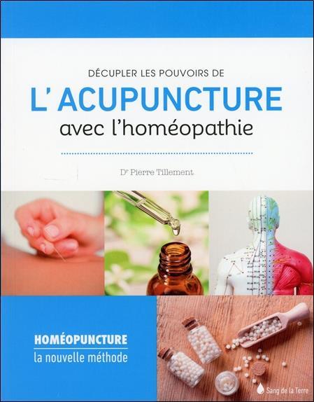 DECUPLER LES POUVOIRS DE L'ACUPUNCTURE AVEC L'HOMEOPATHIE - HOMEOPUNCTURE