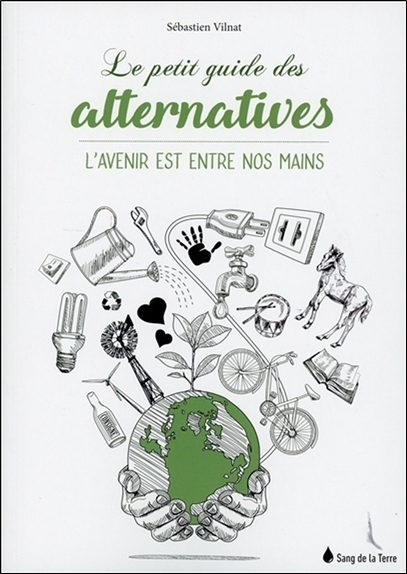 LE PETIT GUIDE DES ALTERNATIVES - L'AVENIR EST ENTRE NOS MAINS