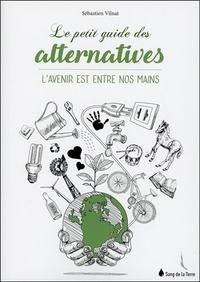 LE PETIT GUIDE DES ALTERNATIVES - L'AVENIR EST ENTRE NOS MAINS