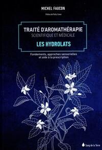 TRAITE D'AROMATHERAPIE SCIENTIFIQUE ET MEDICALE TOME 2 - LES HYDROLATS
