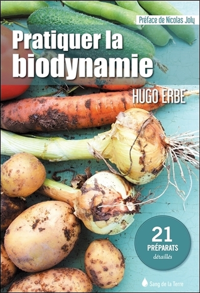 PRATIQUER LA BIODYNAMIE - 21 PREPARATS DETAILLES