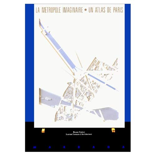 METROPOLE IMAGINAIRE - UN ATLAS DE PARIS