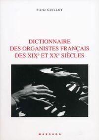 DICTIONNAIRE DES ORGANISTES FRANCAIS DES XIX ET XX SIECLE