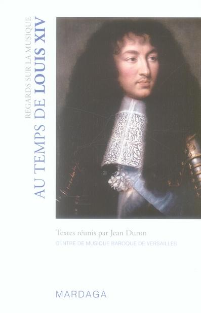 REGARDS SUR LA MUSIQUE AU TEMPS DE LOUIS XIV