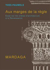 AUX MARGES DE LA REGLE - ESSAI SUR LES ORDRES D'ARCHITECTURE
