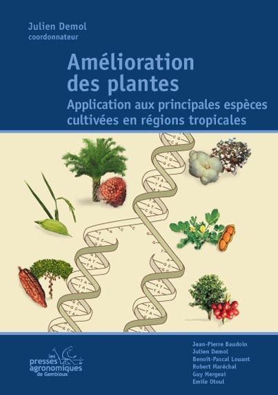 AMELIORATION DES PLANTES. APPLICATION AUX PRINCIPALES ESPECES CULTIVEES EN REGIONS TROPICALES