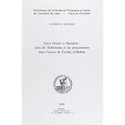 ENTRE ORIENT ET OCCIDENT : ROLE DE L'HELLENISME ET DU PHARAONISME DANS L'OEUVRE DE TAWFIQ AL-HAKIM