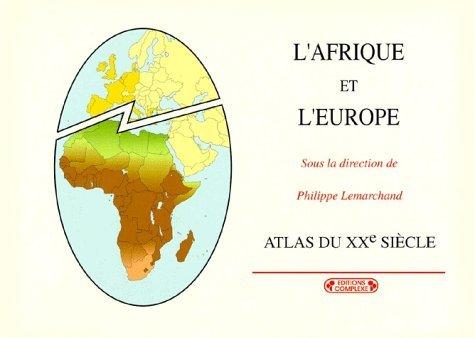 L'AFRIQUE ET L'EUROPE  ATLAS XXE SIECLE