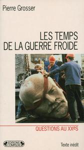 LES TEMPS DE LA GUERRE FROIDE