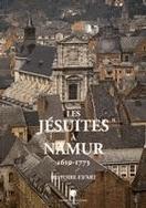 LES JESUITES A NAMUR 1610-1773 HISTOIRE ET ART