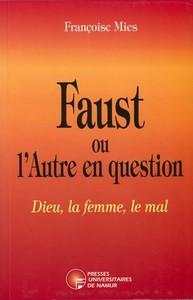 FAUST OU L'AUTRE EN QUESTION - DIEU, LA FEMME, LE MAL